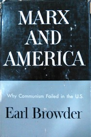 MARX AND AMERICA A Study of the Doctrine of Impoverishment. Why Communism Failed in the U.S. [Potpis: EARL BROWDER]
